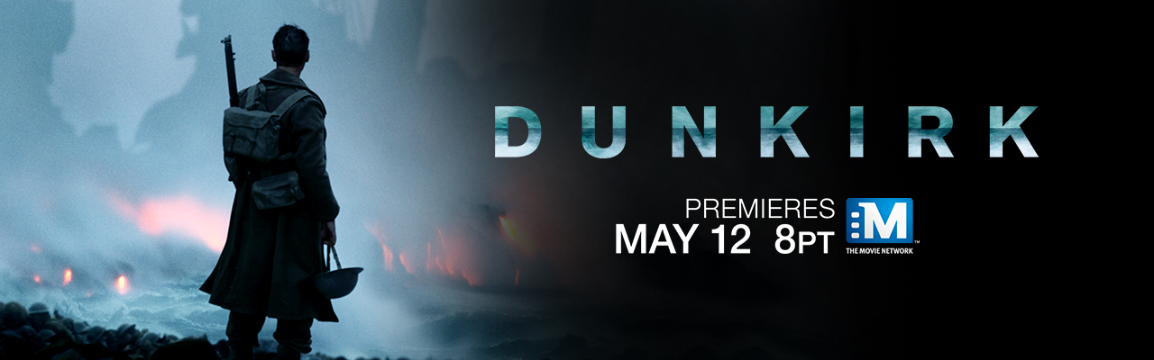 The Movie Network - Dunkirk Premieres May 12 8PT