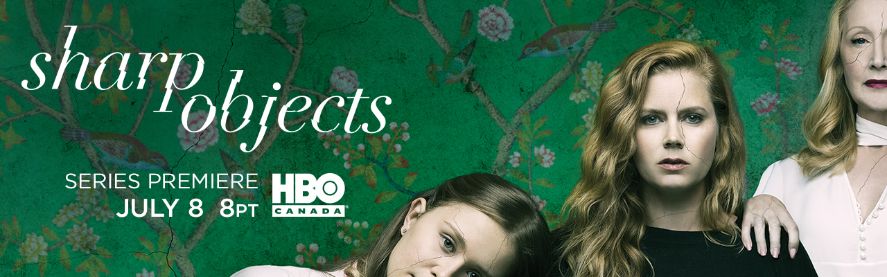 Sharp Objects Series Premiere July 8 8PT on HBO Canada